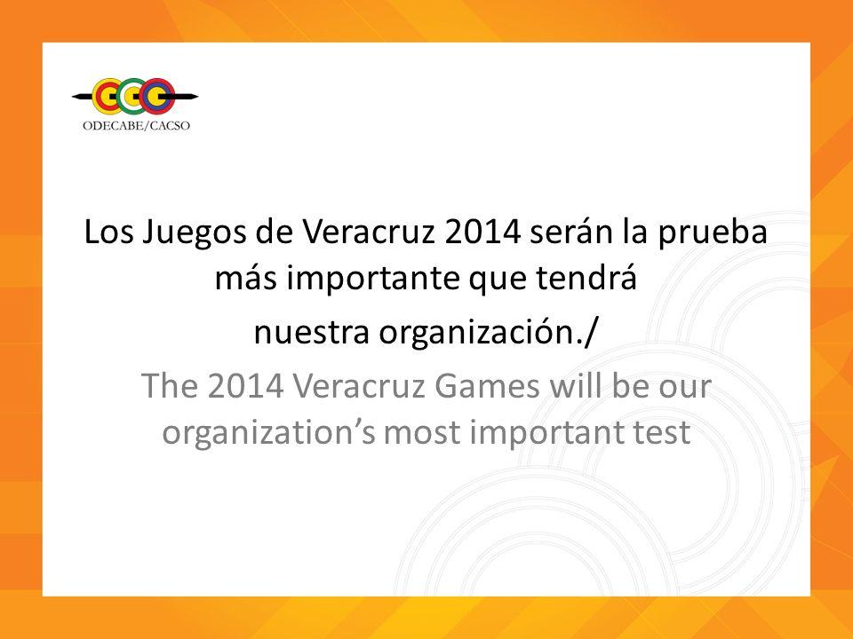 Los Juegos de Veracruz 2014 serán la prueba más importante que tendrá nuestra organización./ The 2014 Veracruz Games will be our organizations most im