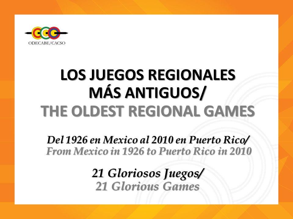 LOS JUEGOS REGIONALES MÁS ANTIGUOS/ THE OLDEST REGIONAL GAMES Del 1926 en Mexico al 2010 en Puerto Rico/ From Mexico in 1926 to Puerto Rico in 2010 Fr