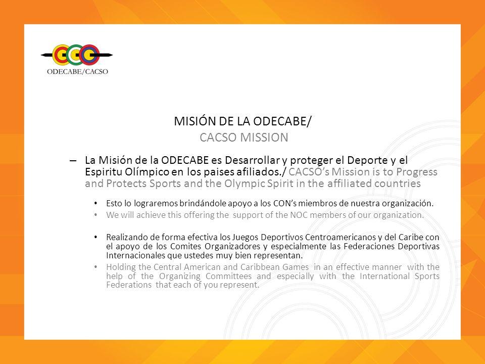 MISIÓN DE LA ODECABE/ CACSO MISSION – La Misión de la ODECABE es Desarrollar y proteger el Deporte y el Espiritu Olímpico en los paises afiliados./ CA