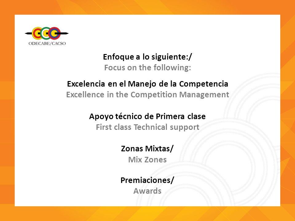 Enfoque a lo siguiente:/ Focus on the following: Excelencia en el Manejo de la Competencia Excellence in the Competition Management Apoyo técnico de P