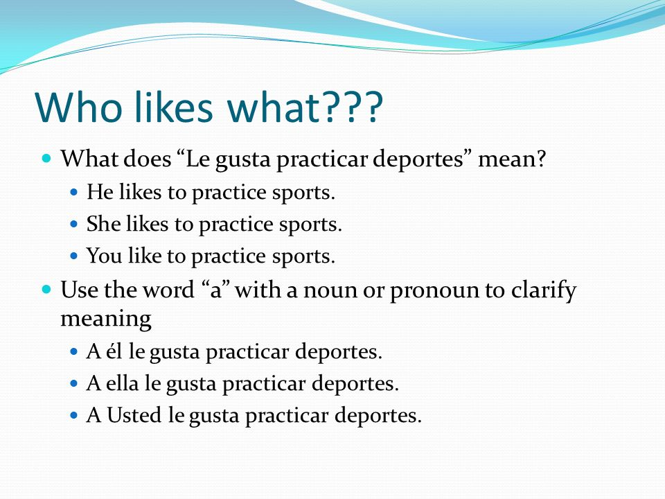 Who likes what . What does Le gusta practicar deportes mean.
