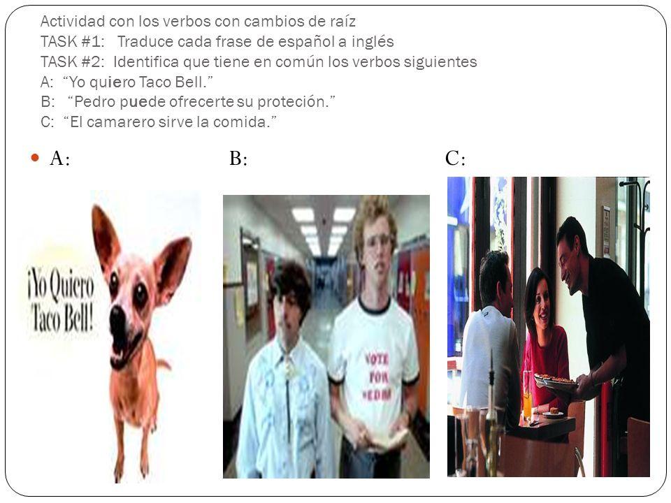 Actividad con los verbos con cambios de raíz TASK #1: Traduce cada frase de español a inglés TASK #2: Identifica que tiene en común los verbos siguien