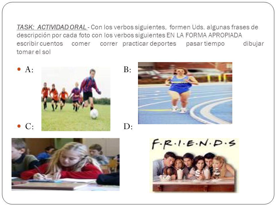 SAMPLE: A: Los niños practican deportes B: La chica corre C: La chica escribe cuentos D: Los amigos pasan tiempo.