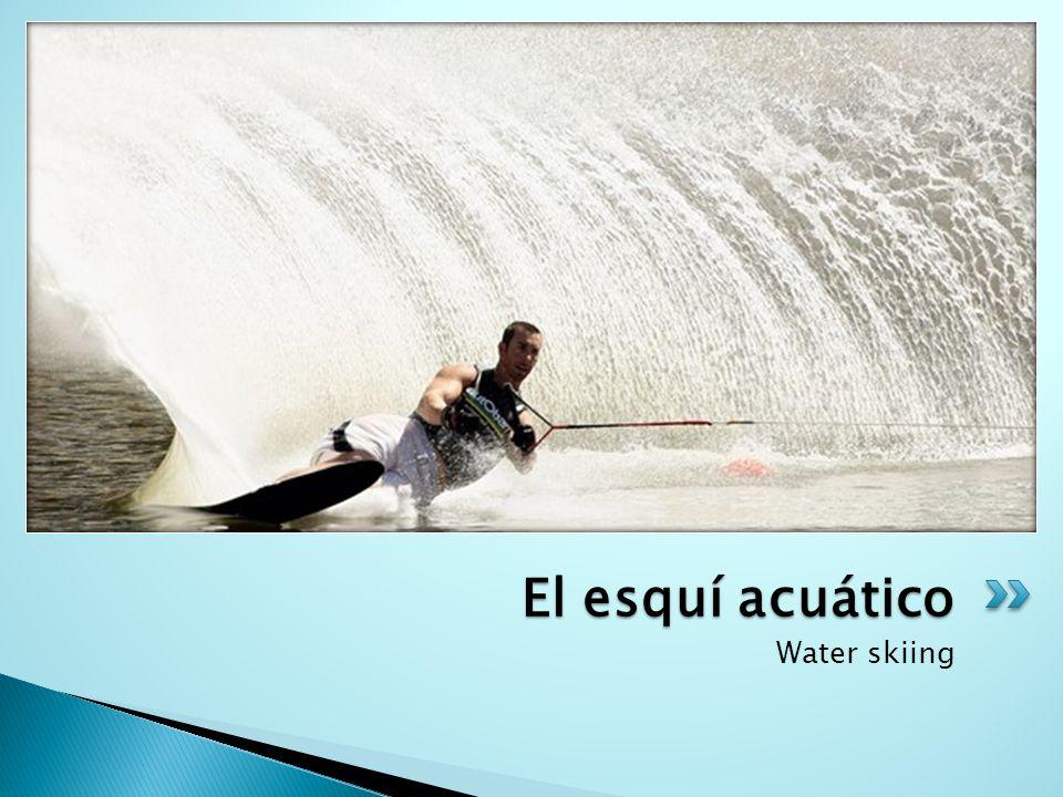 Water skiing El esquí acuático