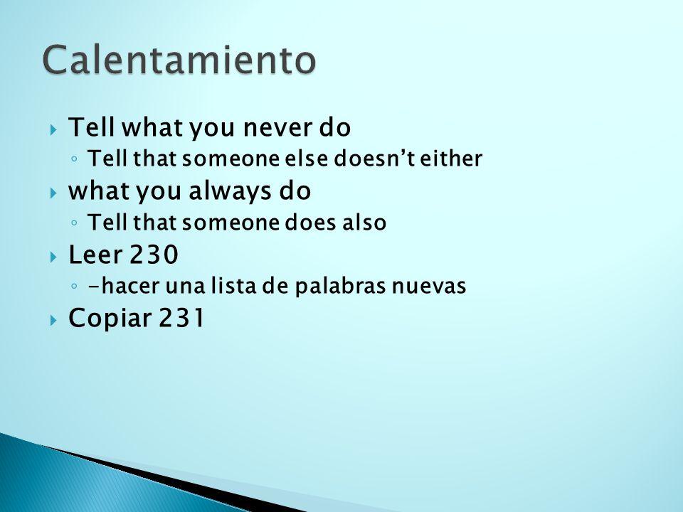 Tell what you never do Yo nunca hago mi tarea.Yo no hago mi tarea nunca.
