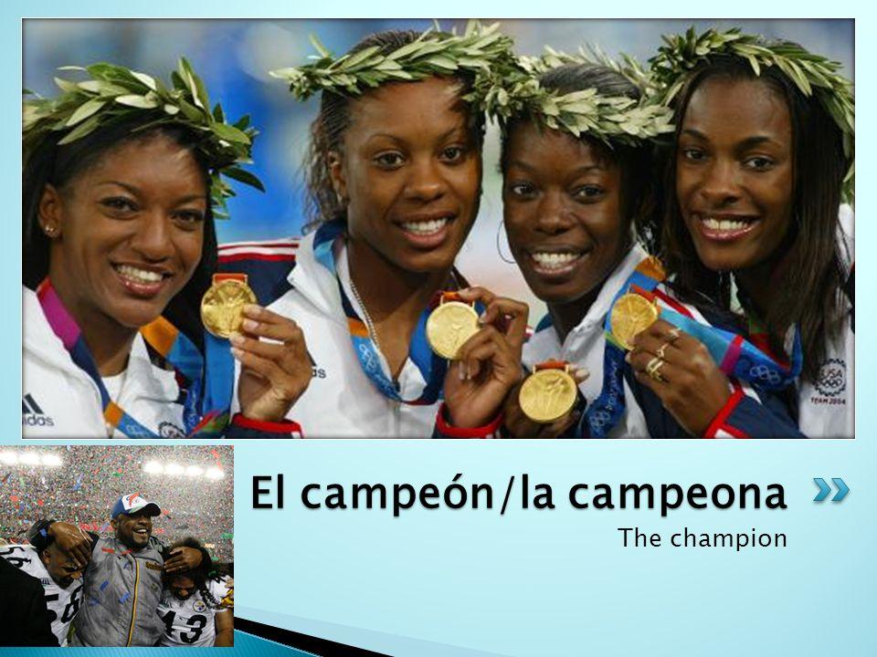 The champion El campeón/la campeona
