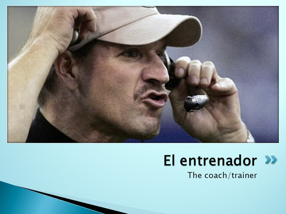 The coach/trainer El entrenador