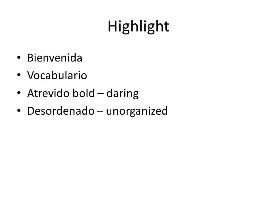Highlight Bienvenida Vocabulario Atrevido bold – daring Desordenado – unorganized