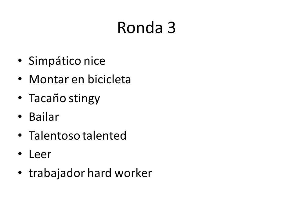 Ronda 3 Simpático nice Montar en bicicleta Tacaño stingy Bailar Talentoso talented Leer trabajador hard worker
