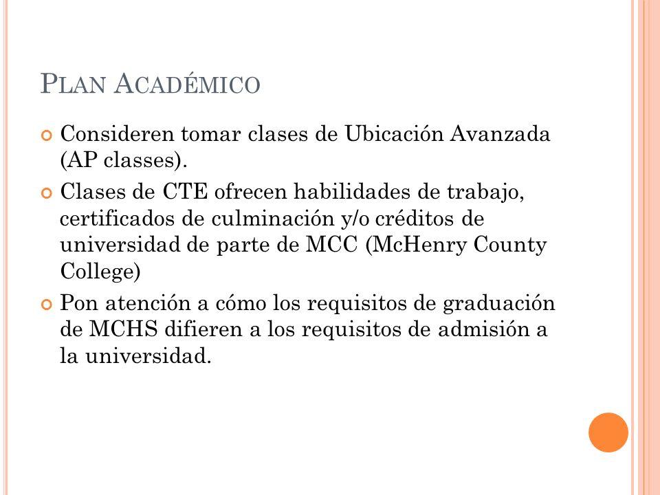 P LAN A CADÉMICO Consideren tomar clases de Ubicación Avanzada (AP classes).