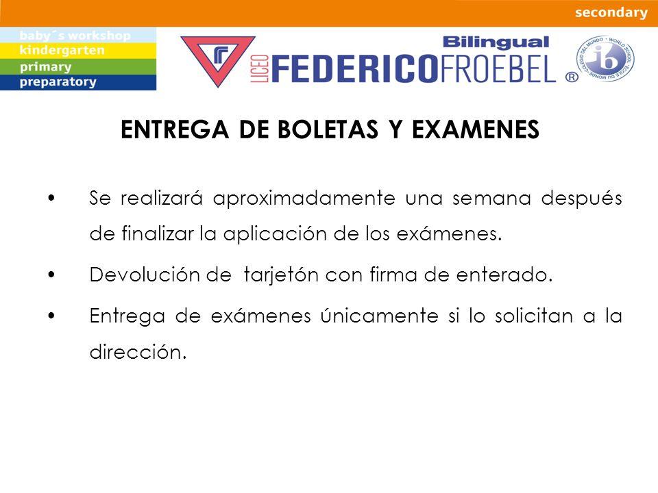 ENTREGA DE BOLETAS Y EXAMENES Se realizará aproximadamente una semana después de finalizar la aplicación de los exámenes. Devolución de tarjetón con f
