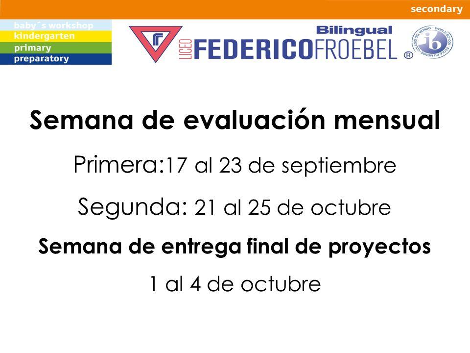 Semana de evaluación mensual Primera: 17 al 23 de septiembre Segunda: 21 al 25 de octubre Semana de entrega final de proyectos 1 al 4 de octubre
