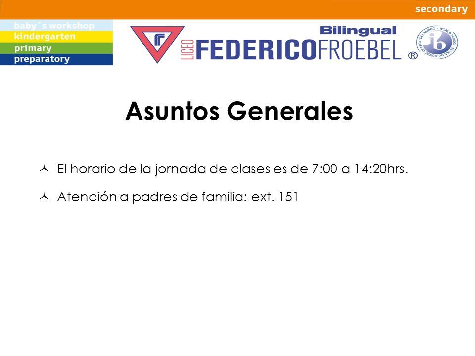 Asuntos Generales El horario de la jornada de clases es de 7:00 a 14:20hrs. Atención a padres de familia: ext. 151