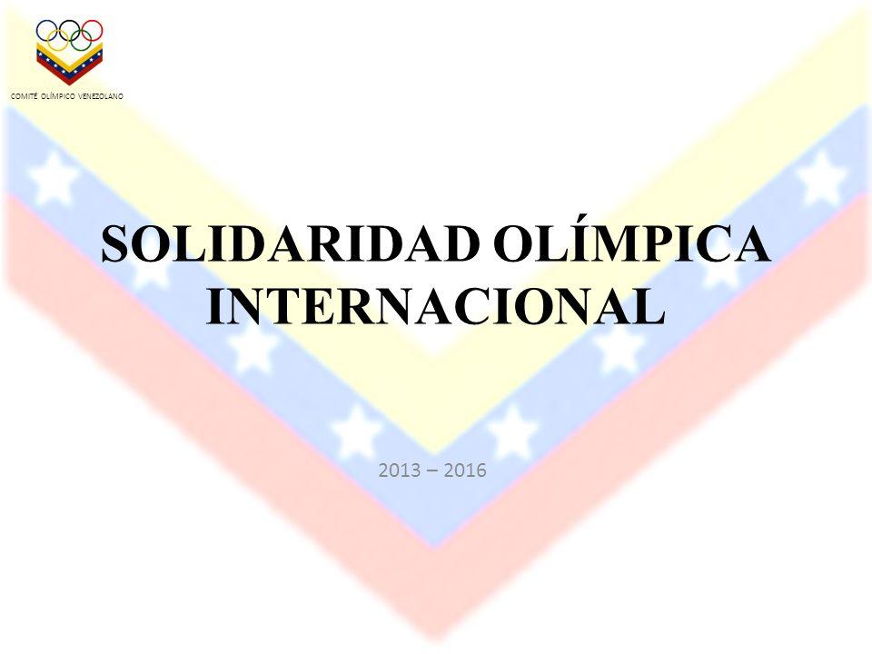 2013 – 2016 COMITÉ OLÍMPICO VENEZOLANO SOLIDARIDAD OLÍMPICA INTERNACIONAL