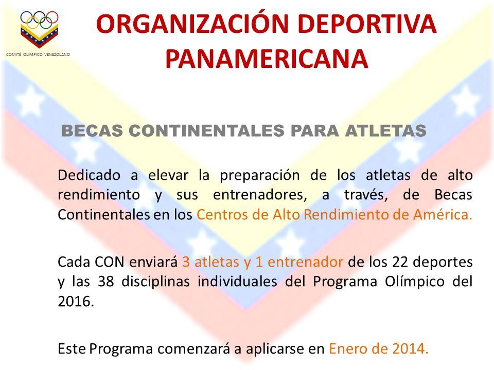 BECAS CONTINENTALES PARA ATLETAS Dedicado a elevar la preparación de los atletas de alto rendimiento y sus entrenadores, a través, de Becas Continentales en los Centros de Alto Rendimiento de América.