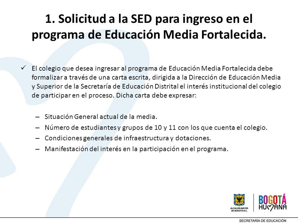1. Solicitud a la SED para ingreso en el programa de Educación Media Fortalecida. El colegio que desea ingresar al programa de Educación Media Fortale