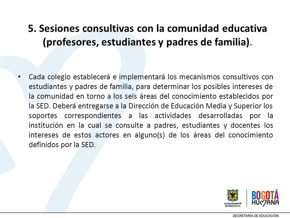 5. Sesiones consultivas con la comunidad educativa (profesores, estudiantes y padres de familia). Cada colegio establecerá e implementará los mecanism
