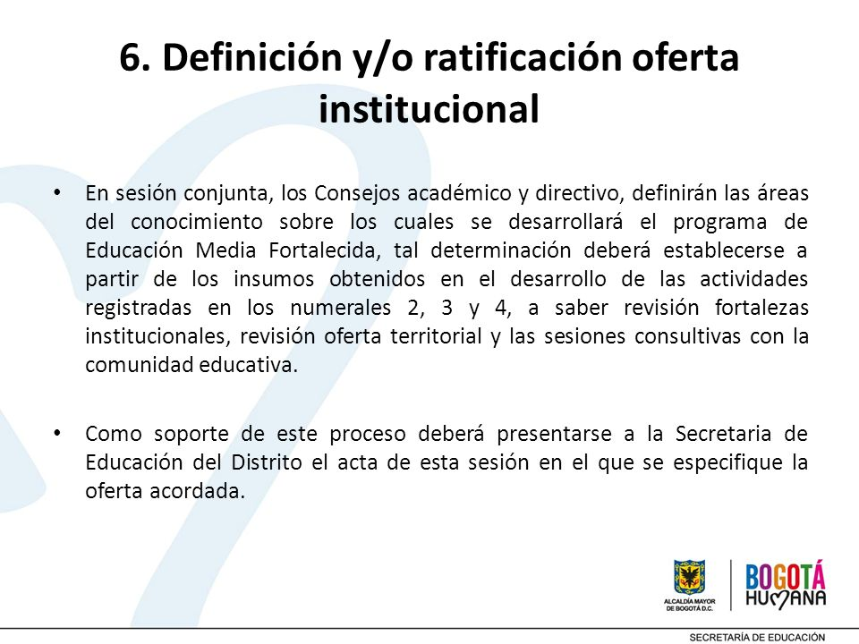 6. Definición y/o ratificación oferta institucional En sesión conjunta, los Consejos académico y directivo, definirán las áreas del conocimiento sobre