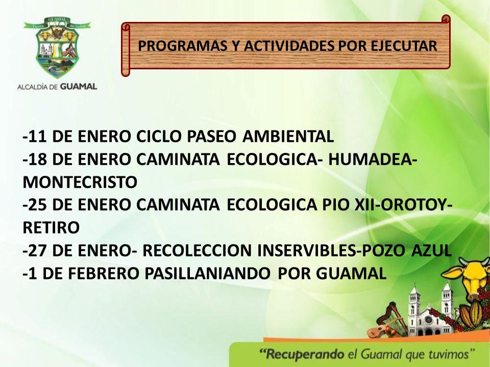 -11 DE ENERO CICLO PASEO AMBIENTAL -18 DE ENERO CAMINATA ECOLOGICA- HUMADEA- MONTECRISTO -25 DE ENERO CAMINATA ECOLOGICA PIO XII-OROTOY- RETIRO -27 DE