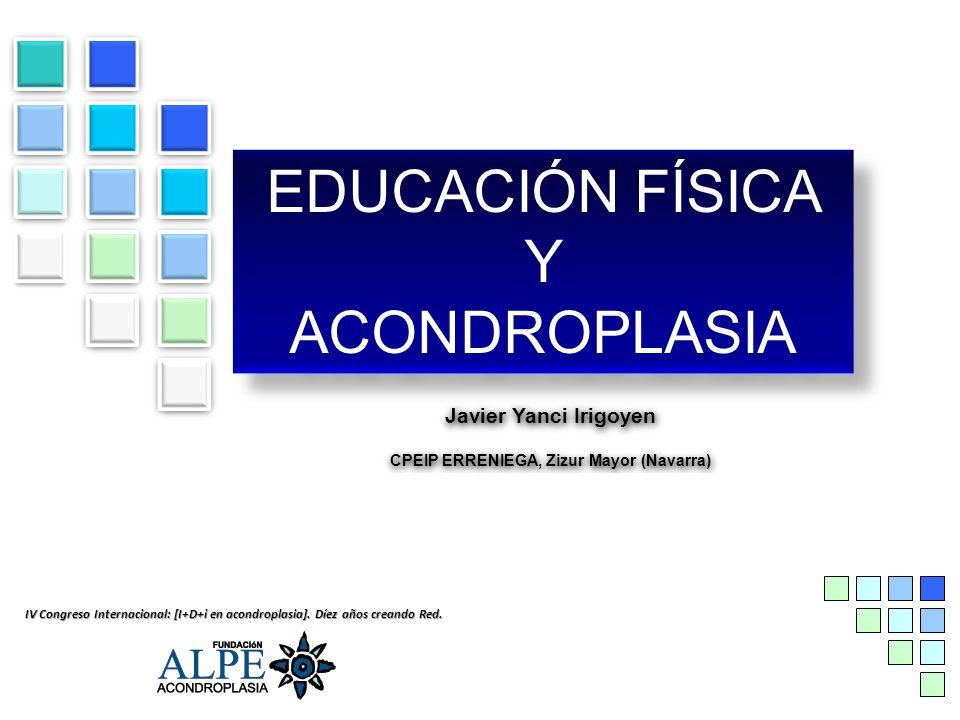 EDUCACIÓN FÍSICA Y ACONDROPLASIA IV Congreso Internacional: [I+D+i en acondroplasia].
