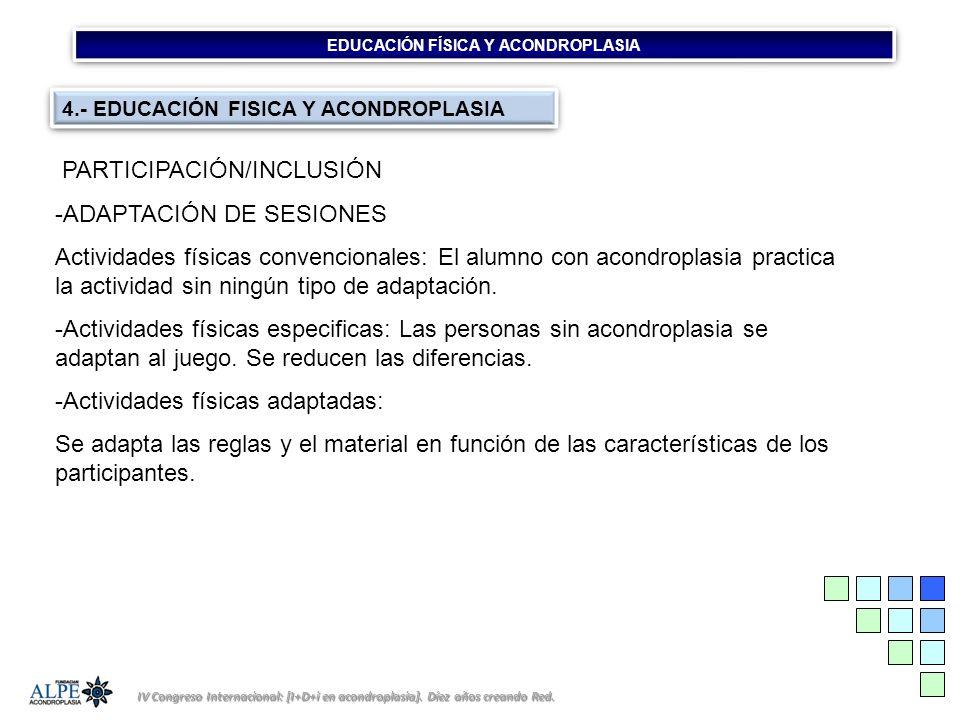 EDUCACIÓN FÍSICA Y ACONDROPLASIA IV Congreso Internacional: [I+D+i en acondroplasia]. Díez años creando Red. 4.- EDUCACIÓN FISICA Y ACONDROPLASIA PART