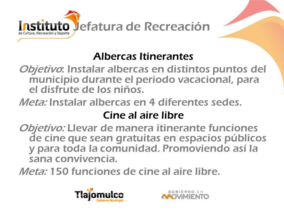 Jefatura de Recreación Albercas Itinerantes Objetivo: Instalar albercas en distintos puntos del municipio durante el periodo vacacional, para el disfr