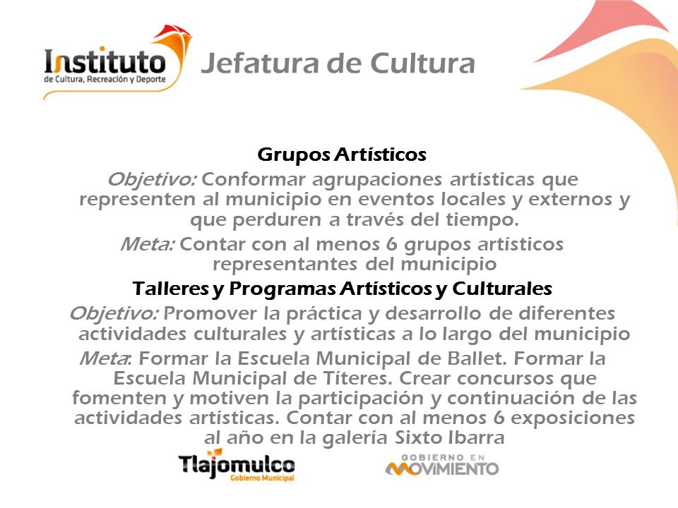 Jefatura de Cultura Grupos Artísticos Objetivo: Conformar agrupaciones artísticas que representen al municipio en eventos locales y externos y que per