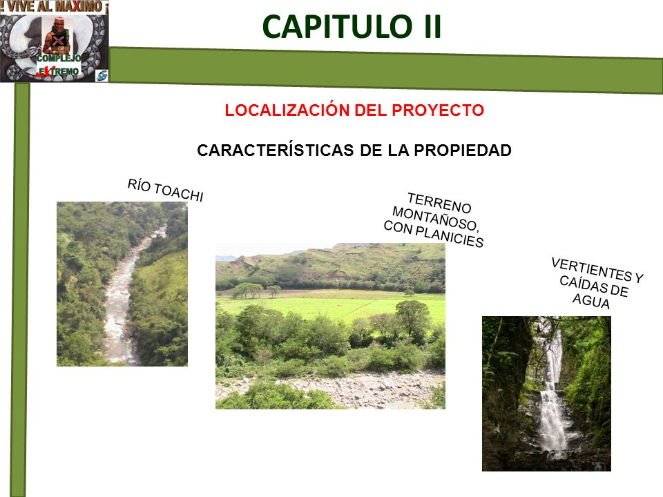 LOCALIZACIÓN DEL PROYECTO CARACTERÍSTICAS DE LA PROPIEDAD CAPITULO II RÍO TOACHI TERRENO MONTAÑOSO, CON PLANICIES VERTIENTES Y CAÍDAS DE AGUA