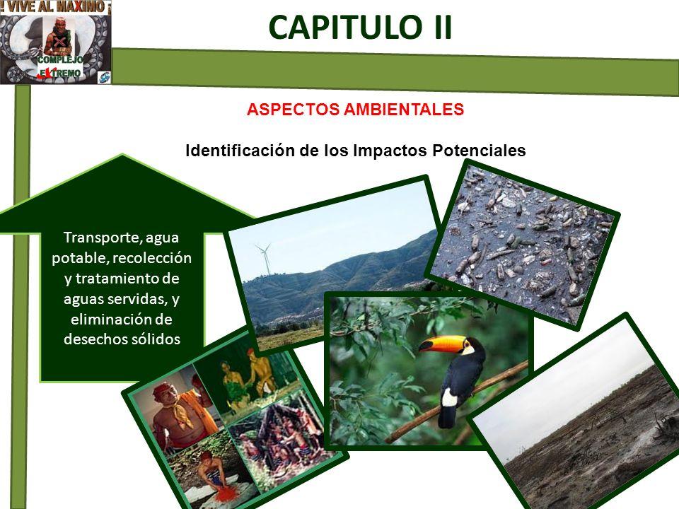 ASPECTOS AMBIENTALES Identificación de los Impactos Potenciales CAPITULO II Transporte, agua potable, recolección y tratamiento de aguas servidas, y e