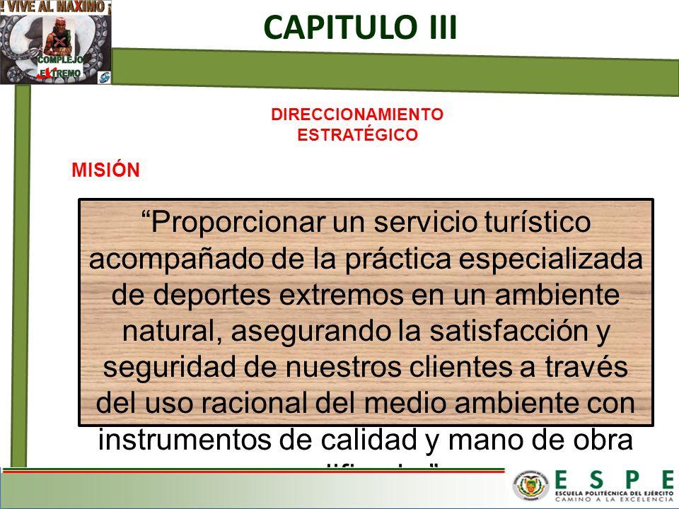 CAPITULO III DIRECCIONAMIENTO ESTRATÉGICO MISIÓN Proporcionar un servicio turístico acompañado de la práctica especializada de deportes extremos en un