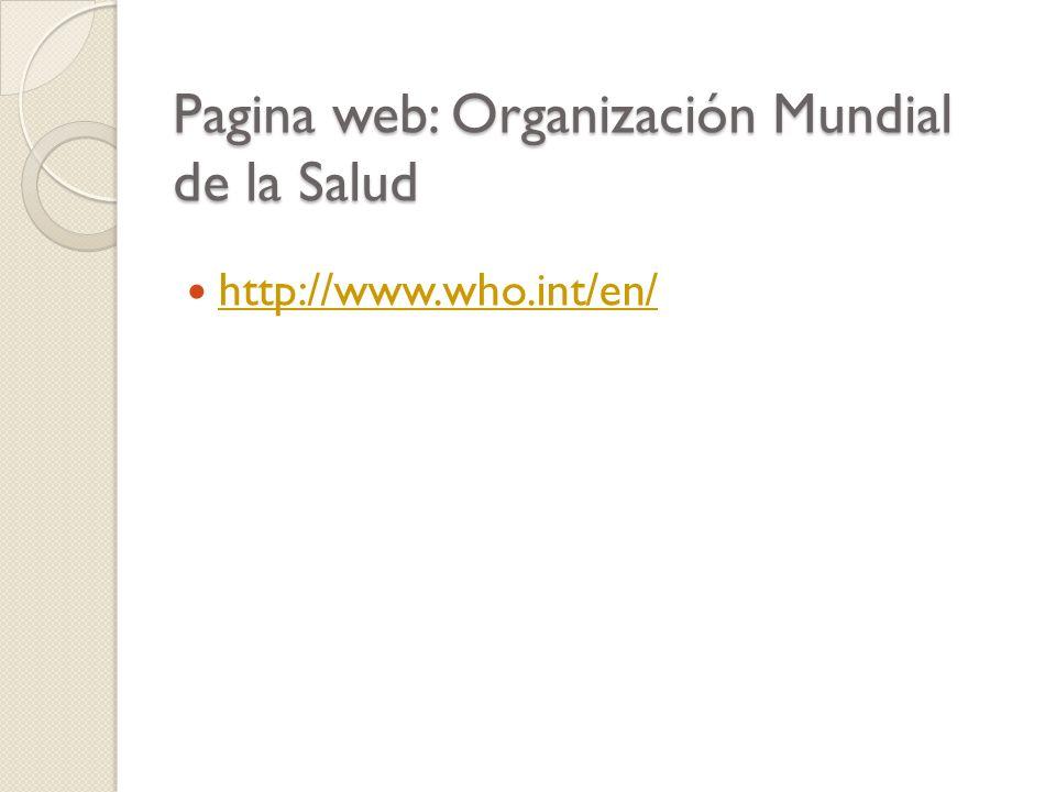 Pagina web: Organización Mundial de la Salud http://www.who.int/en/