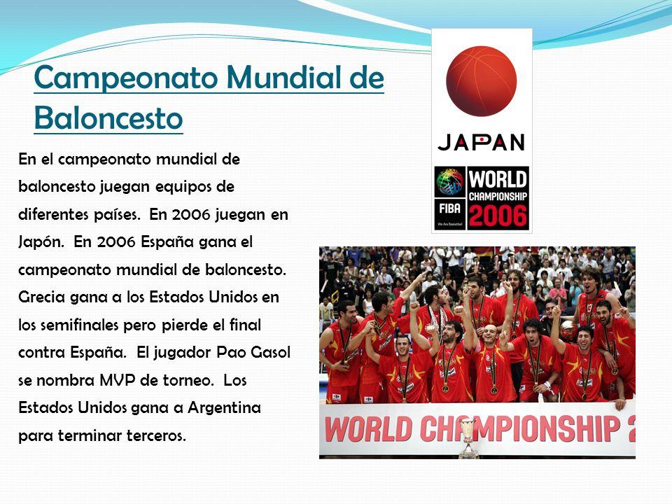 Campeonato Mundial de Baloncesto En el campeonato mundial de baloncesto juegan equipos de diferentes países. En 2006 juegan en Japón. En 2006 España g