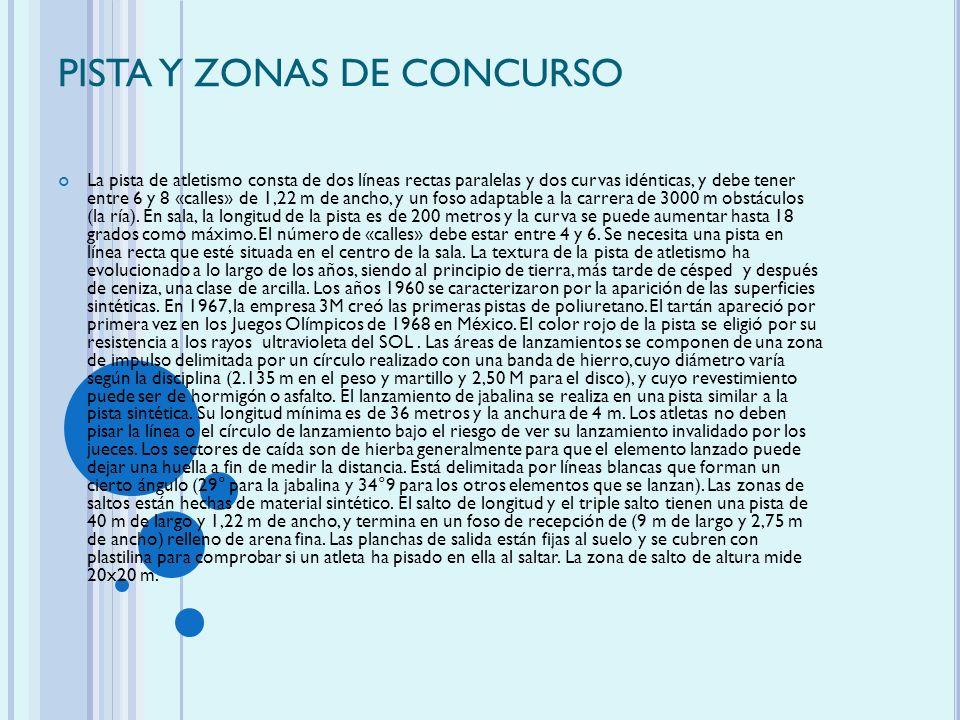 PISTA Y ZONAS DE CONCURSO La pista de atletismo consta de dos líneas rectas paralelas y dos curvas idénticas, y debe tener entre 6 y 8 «calles» de 1,2