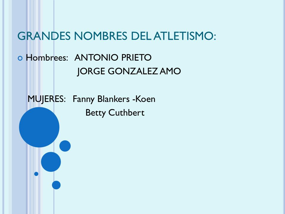 GRANDES NOMBRES DEL ATLETISMO: Hombrees: ANTONIO PRIETO JORGE GONZALEZ AMO MUJERES: Fanny Blankers -Koen Betty Cuthbert