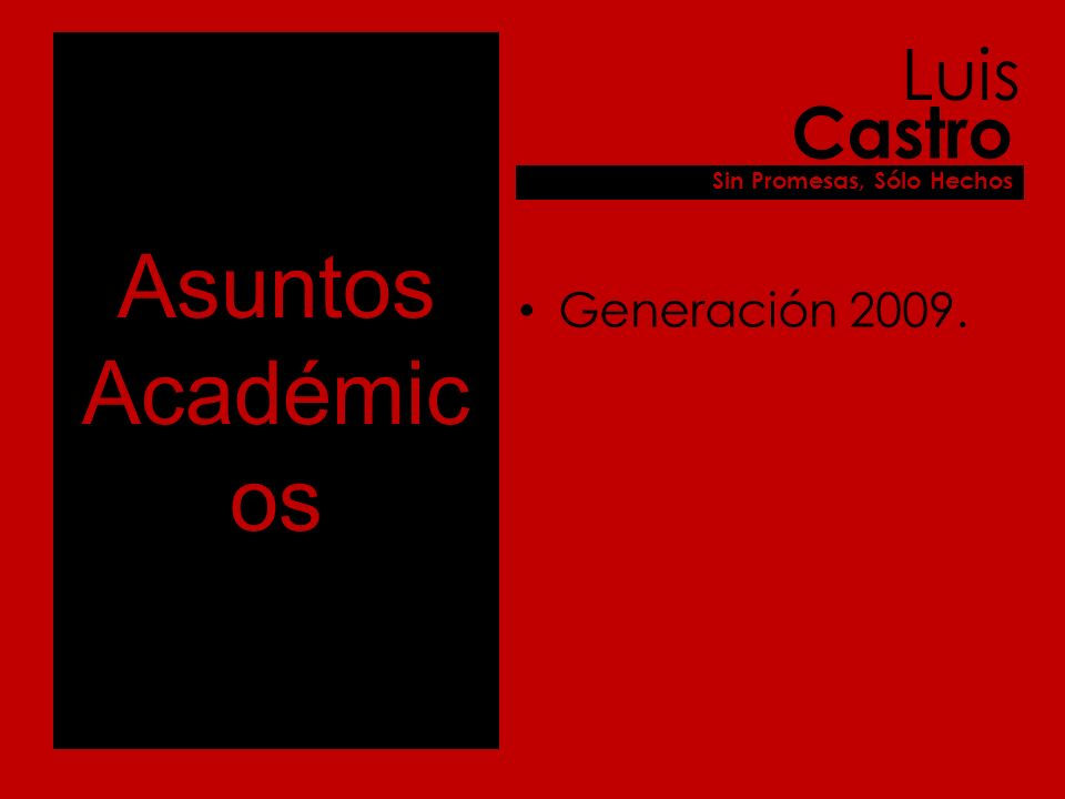 Asuntos Académic os Generación 2009. Luis Castro Sin Promesas, Sólo Hechos