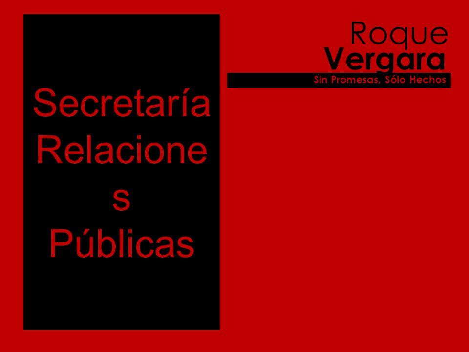 Secretaría Relacione s Públicas Roque Vergara Sin Promesas, Sólo Hechos