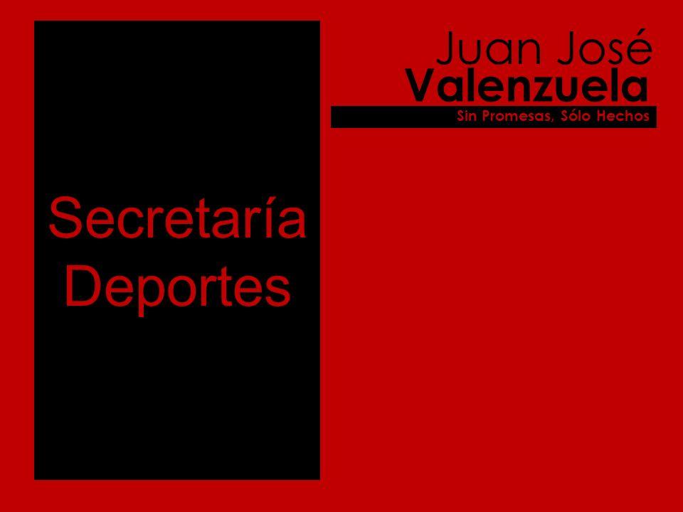Secretaría Deportes Juan José Valenzuela Sin Promesas, Sólo Hechos