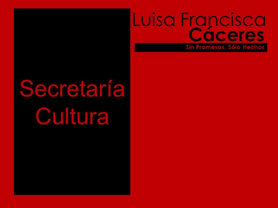 Secretaría Cultura Luisa Francisca Cáceres Sin Promesas, Sólo Hechos