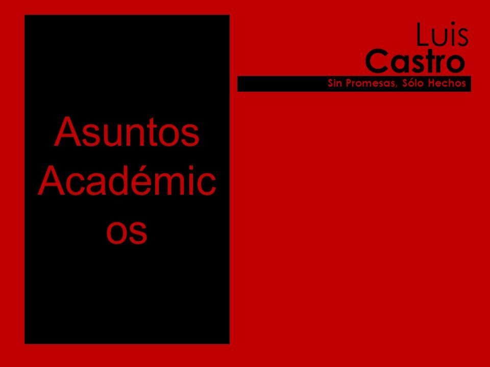 Asuntos Académic os Luis Castro Sin Promesas, Sólo Hechos