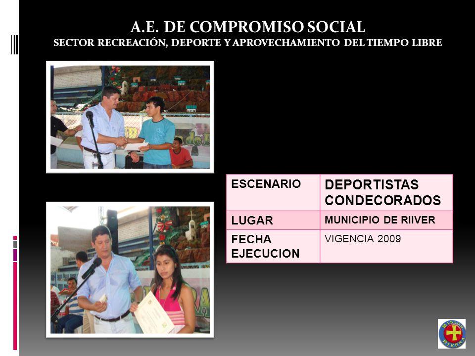 A.E. DE COMPROMISO SOCIAL SECTOR RECREACIÓN, DEPORTE Y APROVECHAMIENTO DEL TIEMPO LIBRE ESCENARIO DEPORTISTAS CONDECORADOS LUGAR MUNICIPIO DE RIIVER F