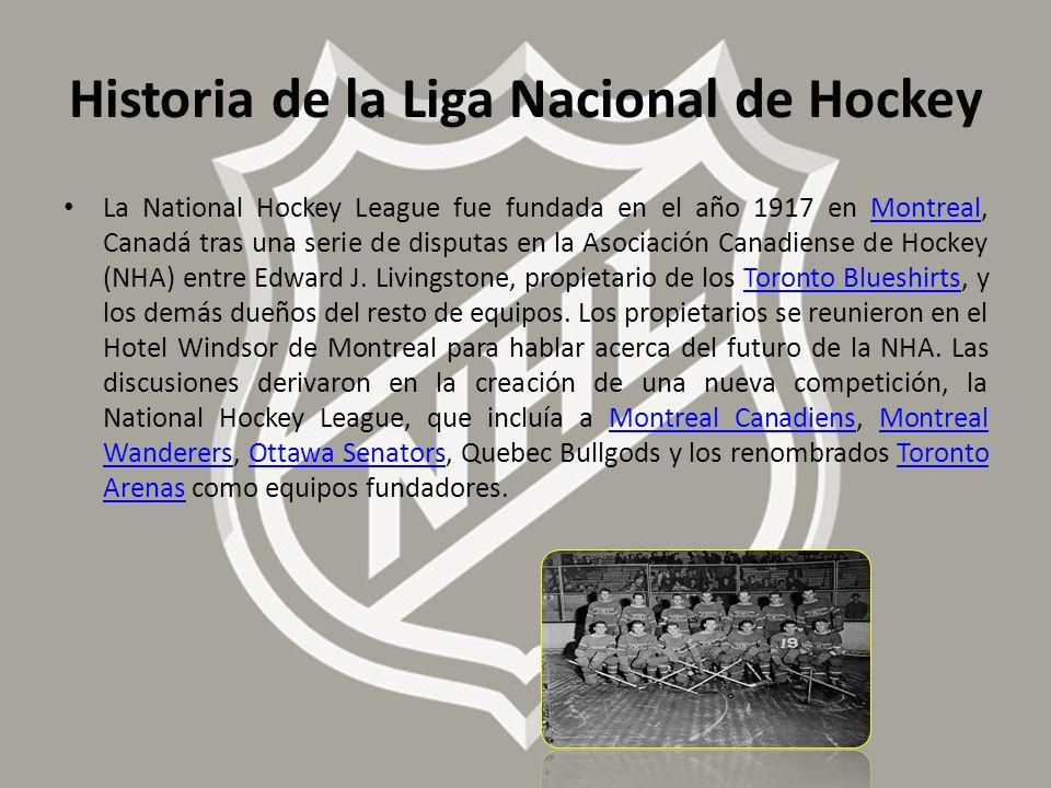 La National Hockey League fue fundada en el año 1917 en Montreal, Canadá tras una serie de disputas en la Asociación Canadiense de Hockey (NHA) entre
