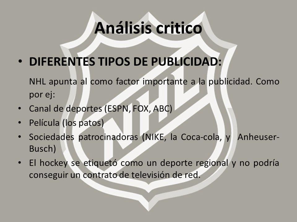 Análisis critico DIFERENTES TIPOS DE PUBLICIDAD: NHL apunta al como factor importante a la publicidad. Como por ej: Canal de deportes (ESPN, FOX, ABC)