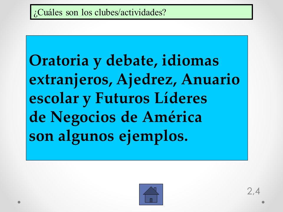 2,4 Oratoria y debate, idiomas extranjeros, Ajedrez, Anuario escolar y Futuros Líderes de Negocios de América son algunos ejemplos. ¿Cuáles son los cl