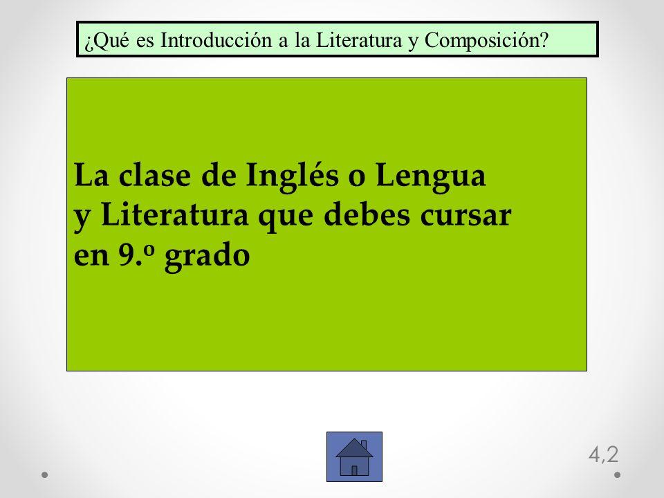 4,2 La clase de Inglés o Lengua y Literatura que debes cursar en 9. o grado ¿Qué es Introducción a la Literatura y Composición?