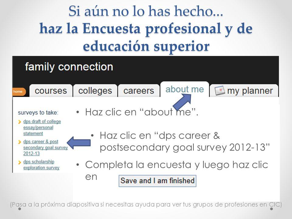 Si aún no lo has hecho... haz la Encuesta profesional y de educación superior Haz clic en about me. Haz clic en dps career & postsecondary goal survey