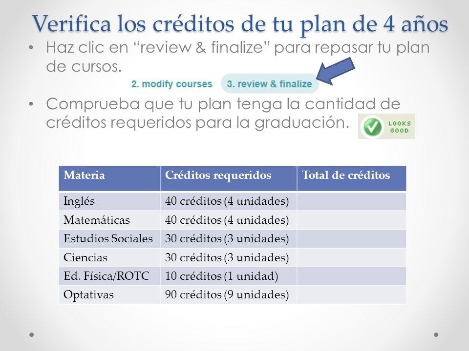 Verifica los créditos de tu plan de 4 años Haz clic en review & finalize para repasar tu plan de cursos. Comprueba que tu plan tenga la cantidad de cr