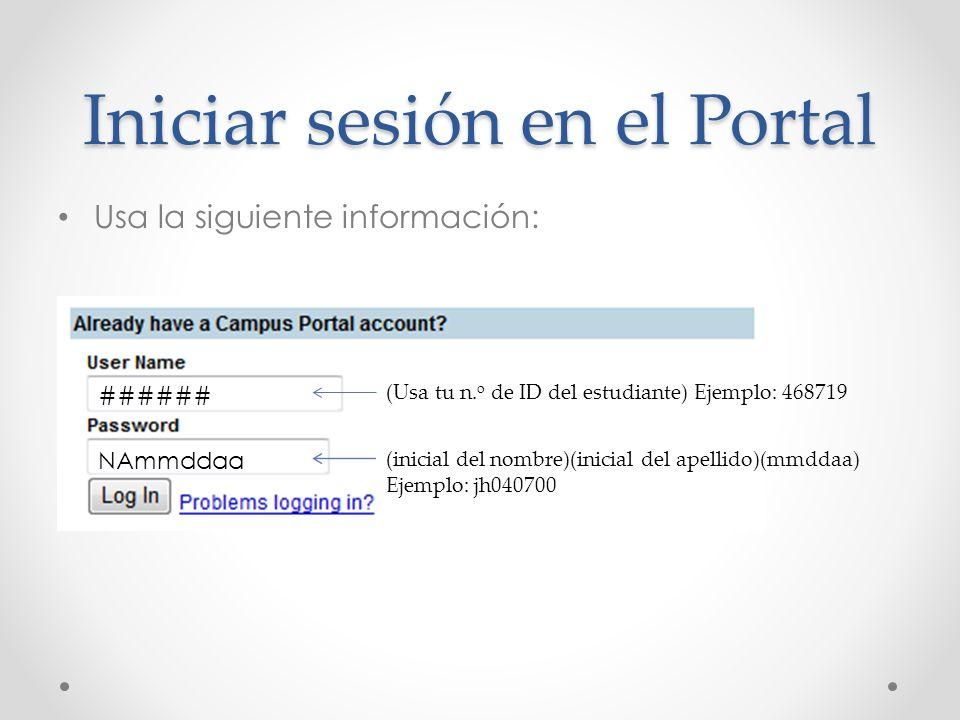 Iniciar sesión en el Portal Usa la siguiente información: (Usa tu n. o de ID del estudiante) Ejemplo: 468719 (inicial del nombre)(inicial del apellido