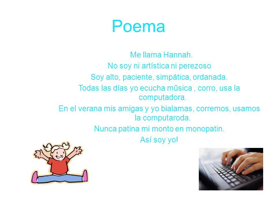 Poema Me llama Hannah.No soy ni artística ni perezoso Soy alto, paciente, simpática, ordanada.