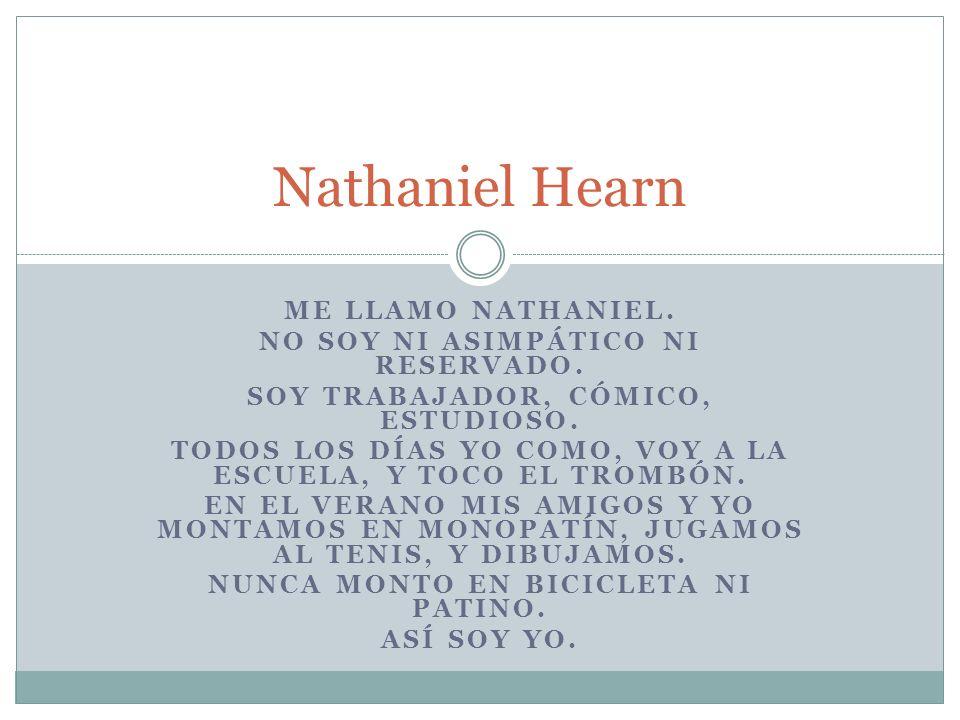 ME LLAMO NATHANIEL.NO SOY NI ASIMPÁTICO NI RESERVADO.