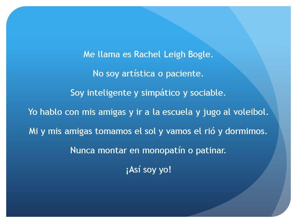 Me llama es Rachel Leigh Bogle.No soy artística o paciente.